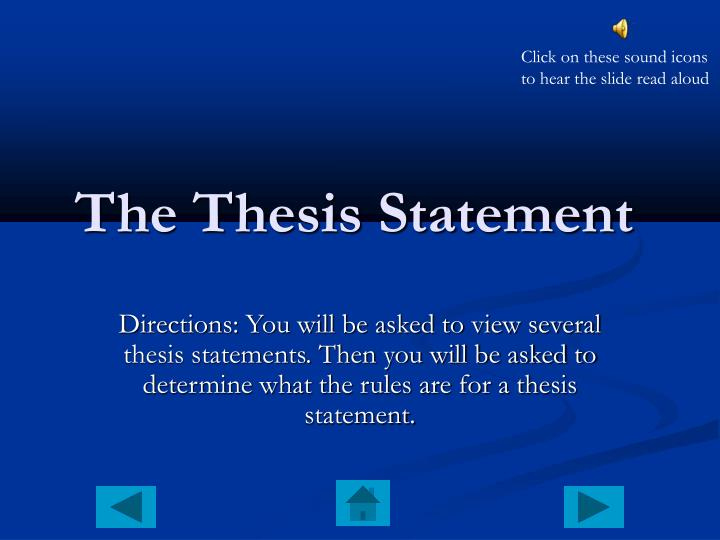 Directions: You will be asked to view several thesis statements. Then you will be asked to determine what the rules are for a thesis statement.
