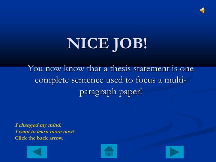 You now know that a thesis statement is one complete sentence used to focus a multi-paragraph paper!