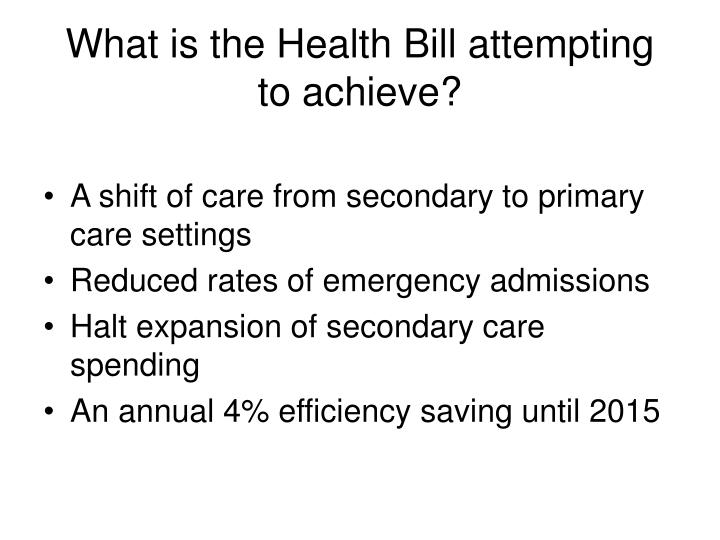 What is the Health Bill attempting to achieve?