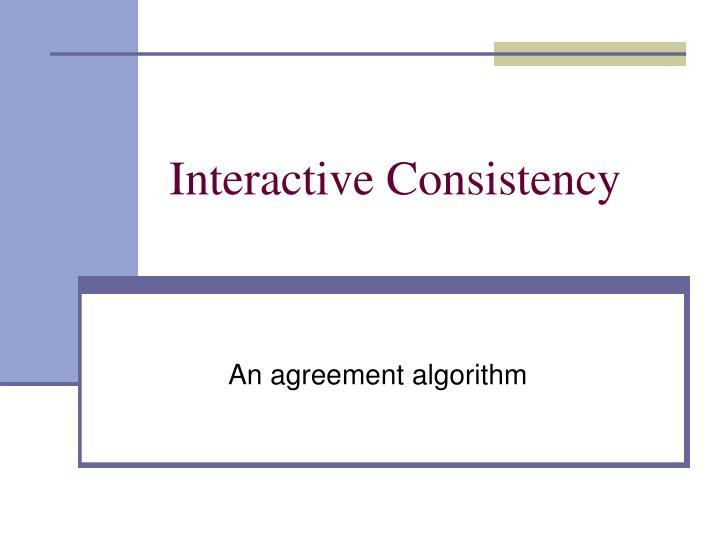 Interactive Consistency