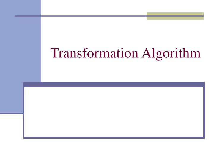 Transformation Algorithm