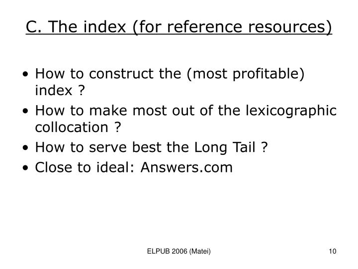 C. The index (for reference resources)