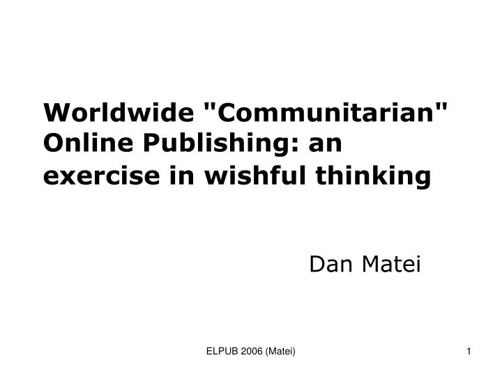 Worldwide communitarian online publishing an exercise in wishful thinking
