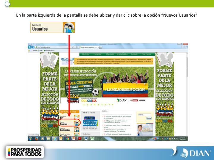 En la parte izquierda de la pantalla se debe ubicar y dar clic sobre la opcin Nuevos Usuarios