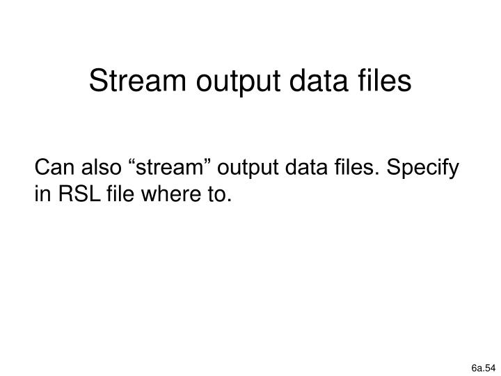 Stream output data files