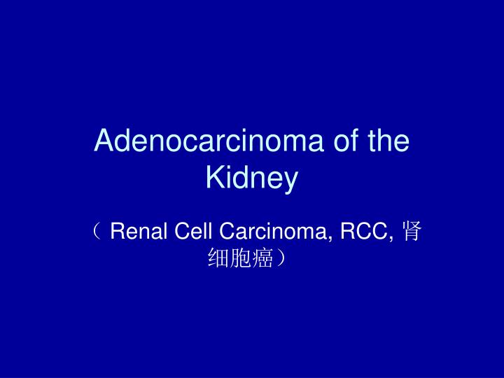 Adenocarcinoma of the kidney
