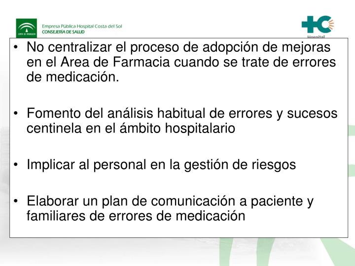 No centralizar el proceso de adopción de mejoras en el Area de Farmacia cuando se trate de errores de medicación.