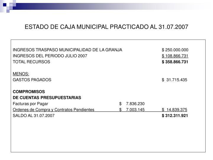 ESTADO DE CAJA MUNICIPAL PRACTICADO AL 31.07.2007
