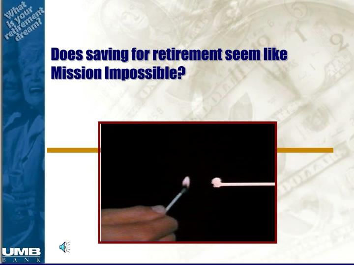 Does saving for retirement seem like