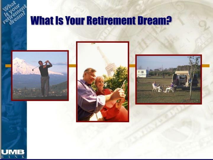 What is your retirement dream