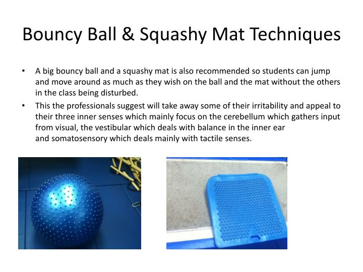 Bouncy Ball & Squashy Mat Techniques