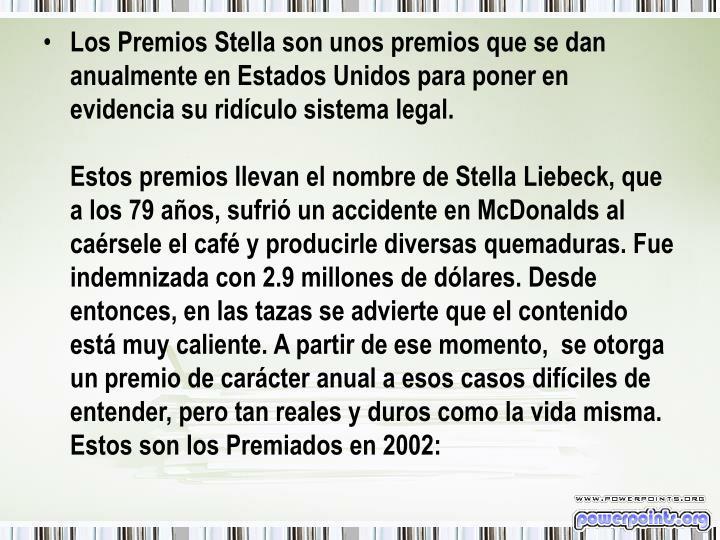 Los Premios Stella son unos premios que se dan anualmente en Estados Unidos para poner en evidencia su ridículo sistema legal.