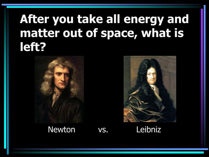 After you take all energy and matter out of space, what is left?