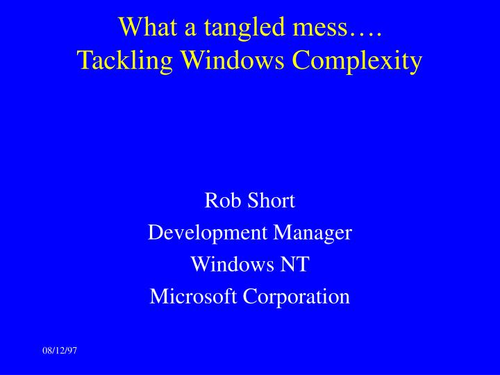 What a tangled mess tackling windows complexity