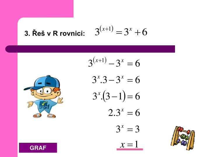 3. Řeš v R rovnici: