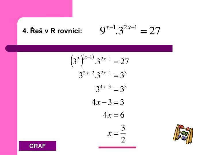 4. Řeš v R rovnici: