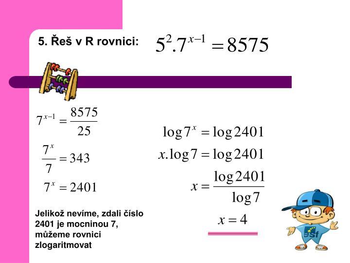 5. Řeš v R rovnici:
