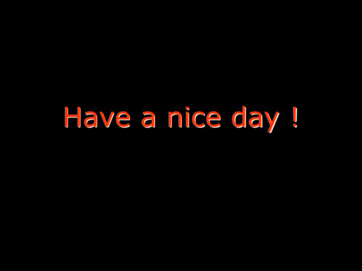 Have a nice day !