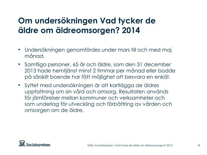 Om undersökningen Vad tycker de äldre om äldreomsorgen? 2014
