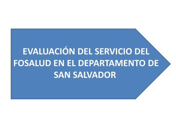 EVALUACIÓN DEL SERVICIO DEL FOSALUD EN EL DEPARTAMENTO DE SAN SALVADOR