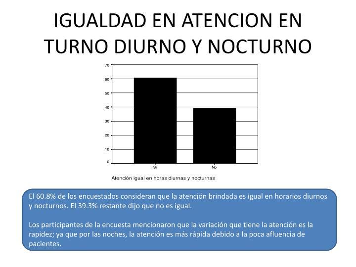 IGUALDAD EN ATENCION EN TURNO DIURNO Y NOCTURNO