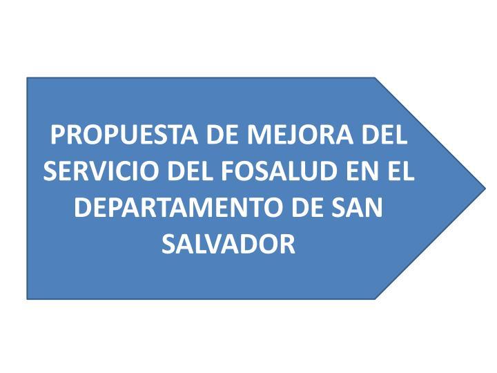 PROPUESTA DE MEJORA DEL SERVICIO DEL FOSALUD EN EL DEPARTAMENTO DE SAN SALVADOR