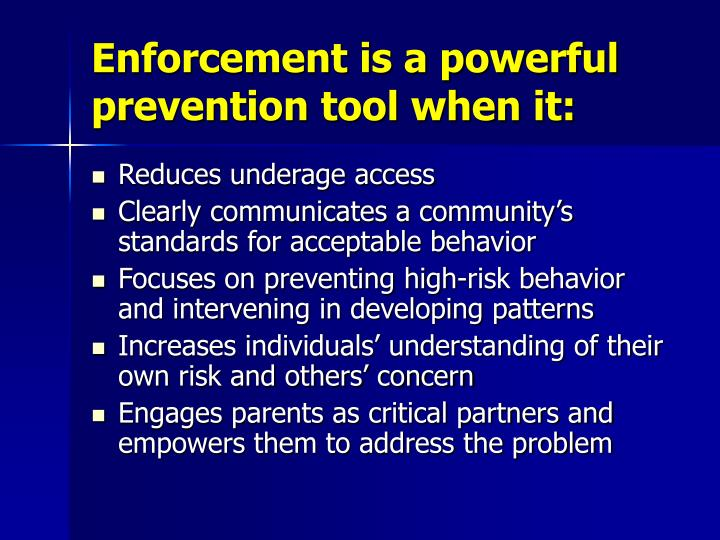 Enforcement is a powerful prevention tool when it: