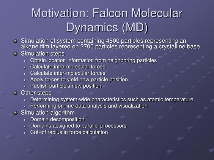 Motivation: Falcon Molecular Dynamics (MD)