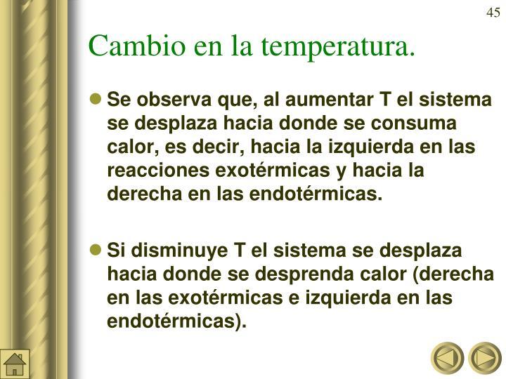 Cambio en la temperatura.