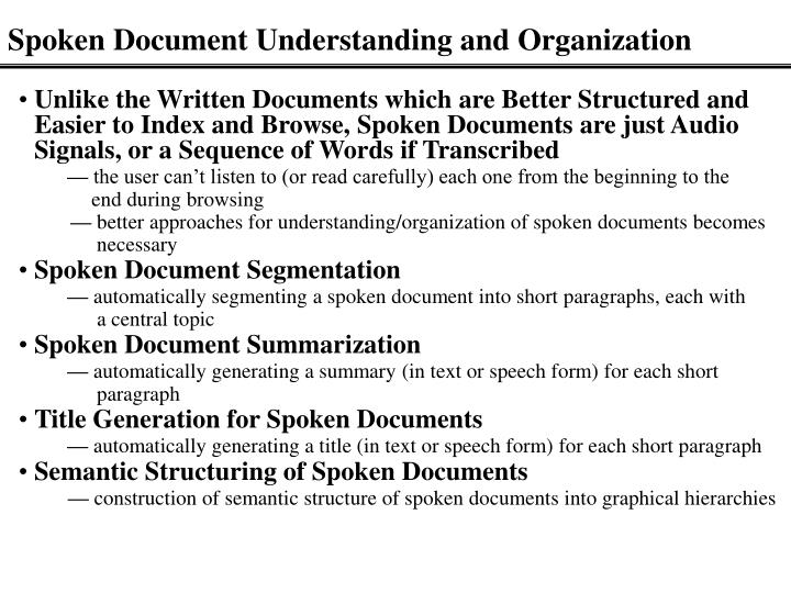 Unlike the Written Documents which are Better Structured and Easier to Index and Browse, Spoken Documents are just Audio Signals, or a Sequence of Words if Transcribed