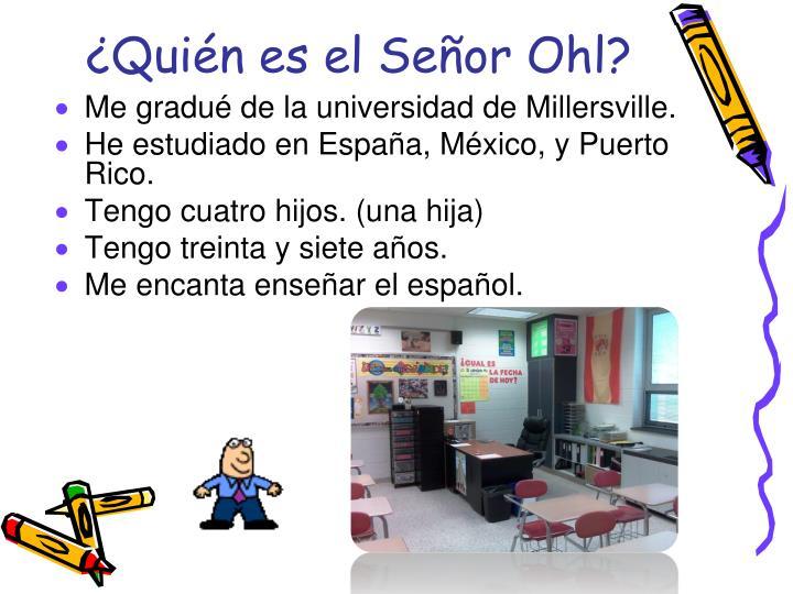 ¿Quién es el Señor Ohl?