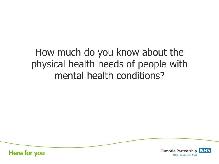 How much do you know about the physical health needs of people with mental health conditions?
