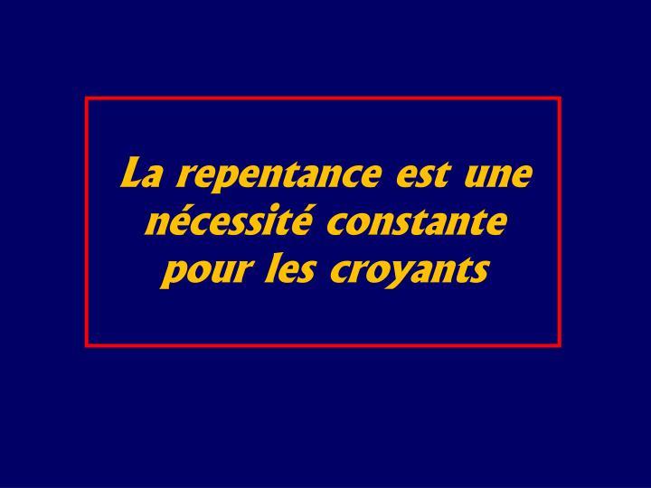 La repentance est une ncessit constante pour les croyants
