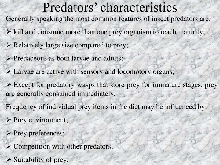 Generally speaking the most common features of insect predators are: