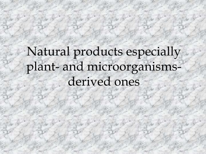 Natural products especially plant- and microorganisms- derived ones