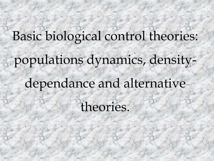 Basic biological control theories: populations dynamics, density-dependance and alternative theories.