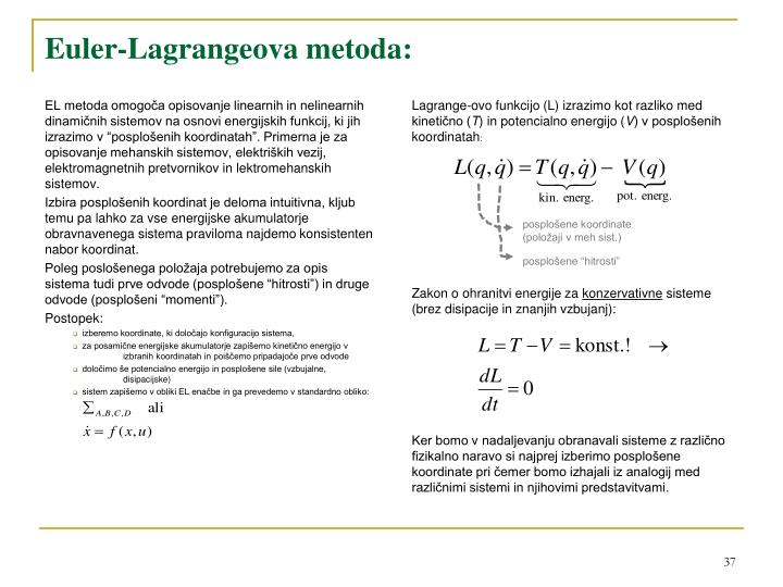 Lagrange-ovo funkcijo (L) izrazimo kot razliko med kinetično (