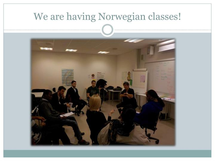 We are having Norwegian classes!