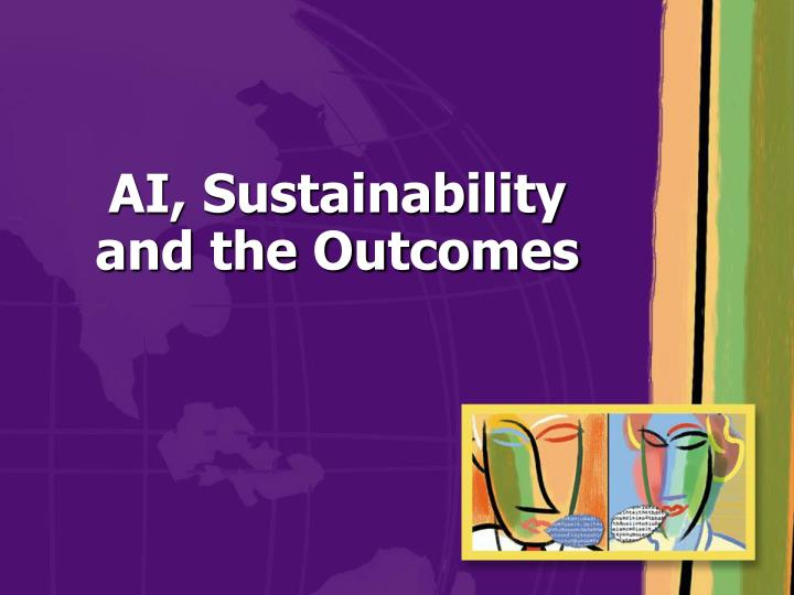 Ai sustainability and the outcomes