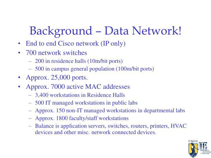 Background – Data Network!