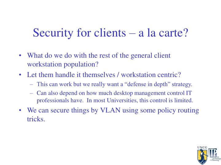 Security for clients – a la carte?