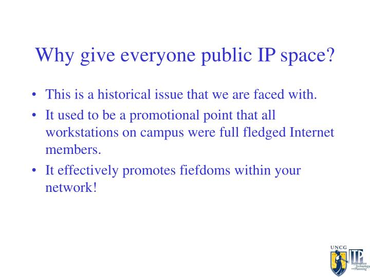 Why give everyone public IP space?