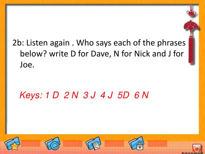 2b: Listen again . Who says each of the phrases below? write D for Dave, N for Nick and J for Joe.
