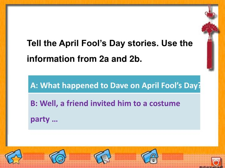 Tell the April Fool's Day stories. Use the information from 2a and 2b.