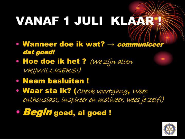 VANAF 1 JULI  KLAAR !
