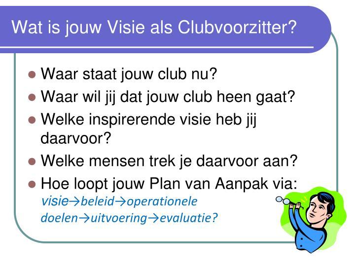 Wat is jouw Visie als Clubvoorzitter?