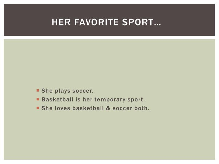 Her favorite sport…