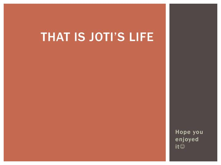 that IS JOTI'S LIFE