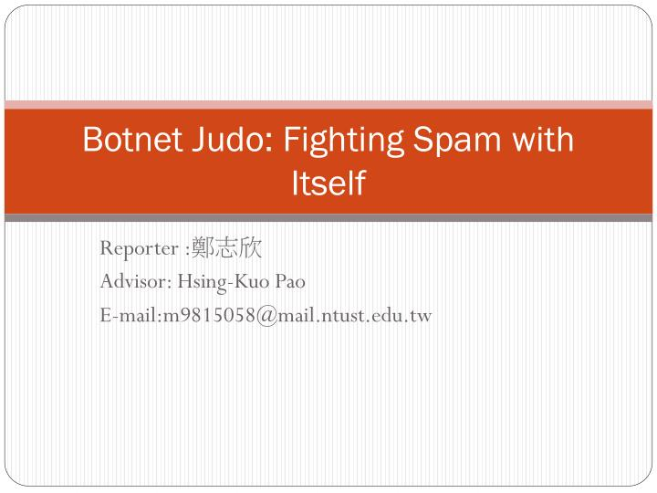 Botnet judo fighting spam with itself