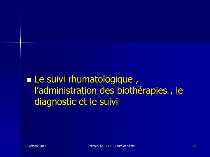 Le suivi rhumatologique , l'administration des biothérapies , le diagnostic et le suivi